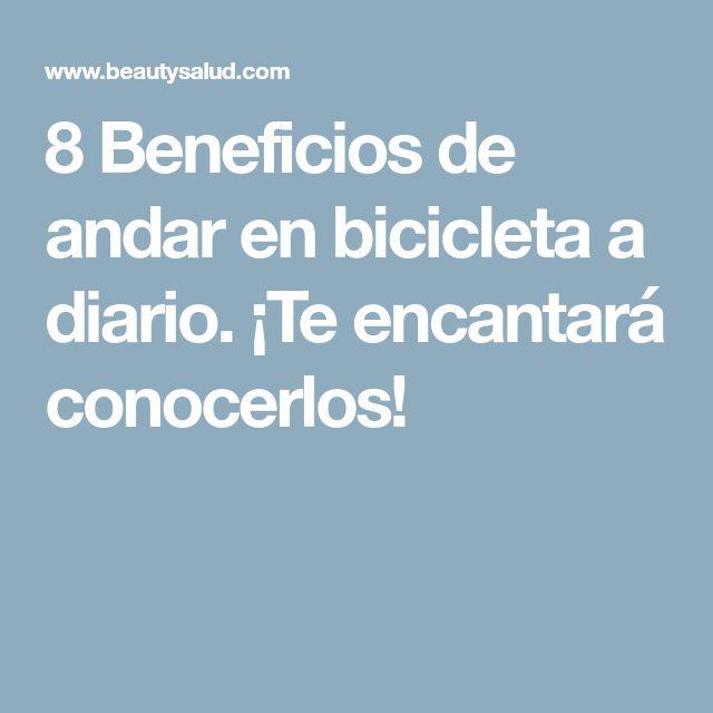 8 Beneficios de andar en bicicleta a diario. ¡Te encantará conocerlos!
