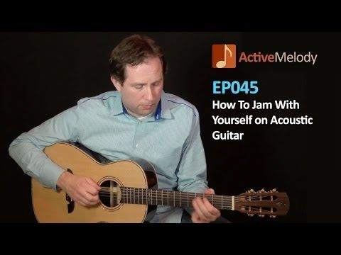 Learn How To Jam With Yourself on Acoustic Guitar - Acoustic Guitar Lesson - EP045 - YouTube