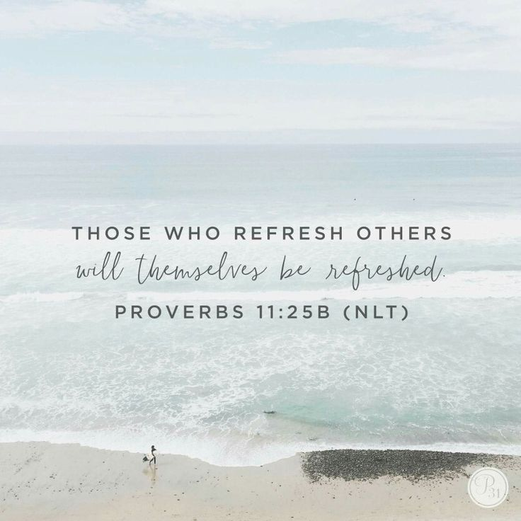Those who refresh others will themselves be refreshed. Proverbs 11:35B | Proverbs 31 Ministries
