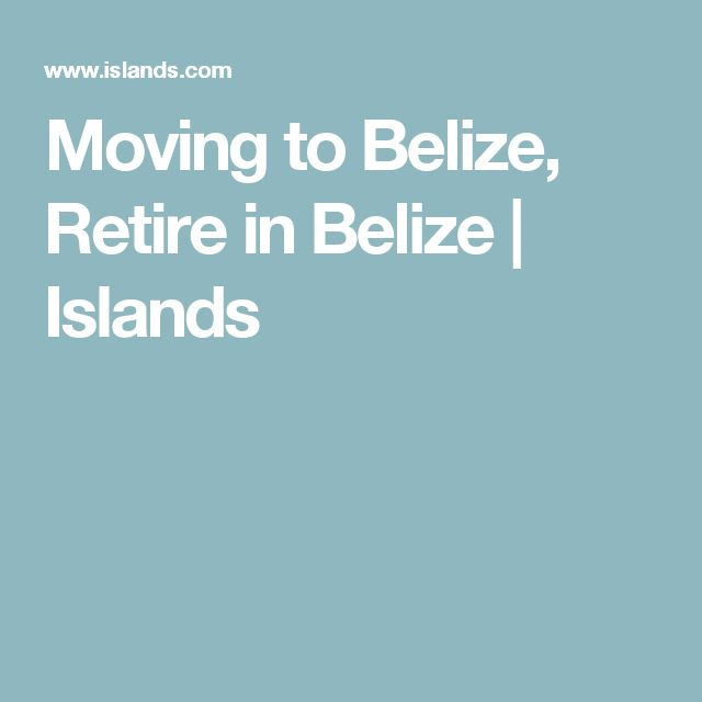 Moving to Belize, Retire in Belize | Islands