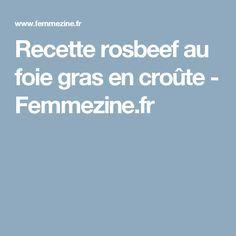 Recette rosbeef au foie gras en croûte - Femmezine.fr