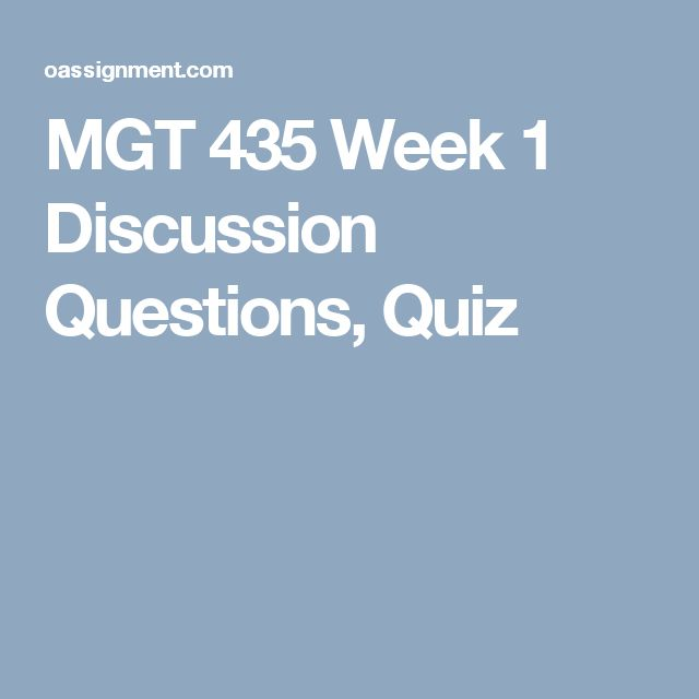 MGT 435 Week 1 Discussion Questions, Quiz