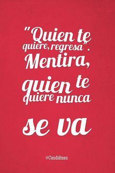 """""""Quien te quiere, regresa. #Mentira, quien te quiere nunca se va"""". @candidman #Frases #Desamor"""