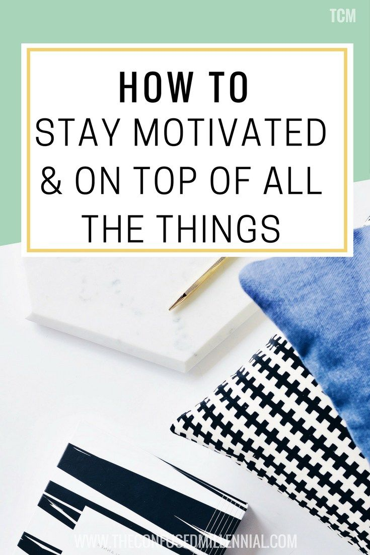 How To Stay Motivated & On Top Of All The Things in blogging and business - The confused millennial, millennial blog