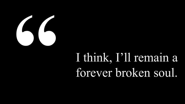 I think I'll remain a forever broken soul.