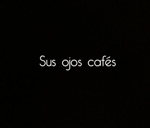 #frases en #espanol-- Esos ojos lindos, grandes, medio tristes y tiernos..Javier <3