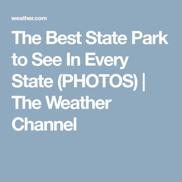The Best State Park to See In Every State (PHOTOS) | The Weather Channel