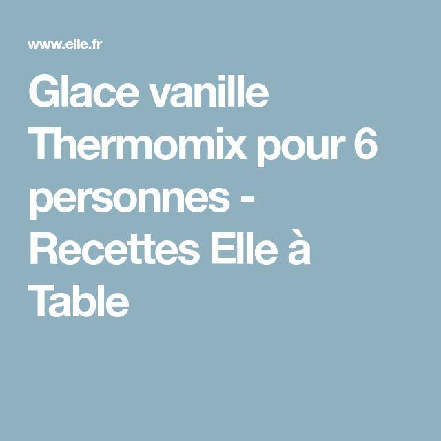 Glace vanille Thermomix pour 6 personnes - Recettes Elle à Table