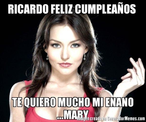 RICARDO FELIZ CUMPLEAÑOS  TE QUIERO MUCHO MI ENANO ...MARY- Meme de TERESA #memes #GeneradorMemes