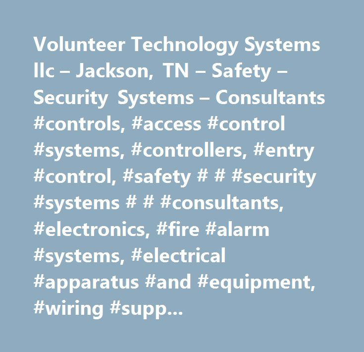 Volunteer Technology Systems llc – Jackson, TN – Safety – Security Systems – Consultants #controls, #access #control #systems, #controllers, #entry #control, #safety # # #security #systems # # #consultants, #electronics, #fire #alarm #systems, #electrical #apparatus #and #equipment, #wiring #supplies, #and #related #equipment #merchant #wholesalers, #fire #protection #equipment # # #supplies #household, #consultants #security # # #safety, #electrical #apparatus # # #equipment, #electric…
