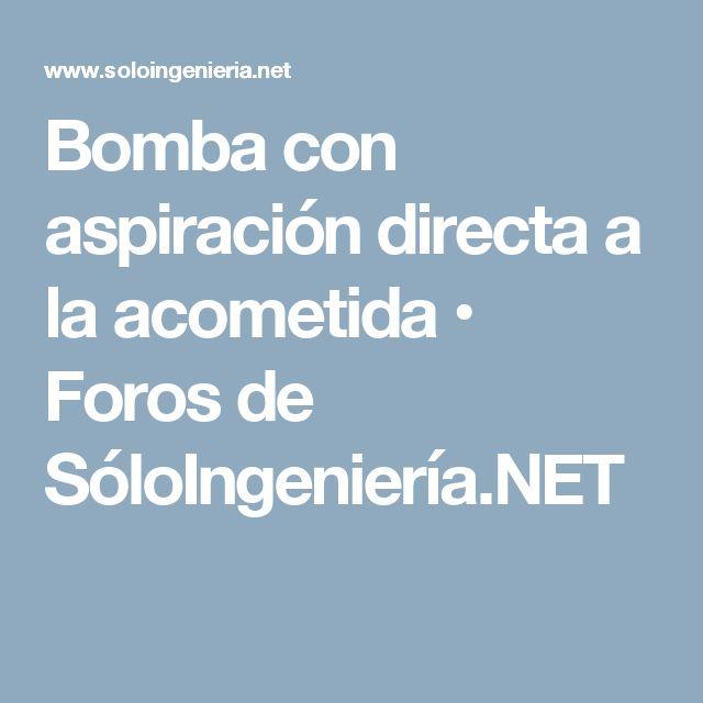 Bomba con aspiración directa a la acometida • Foros de SóloIngeniería.NET
