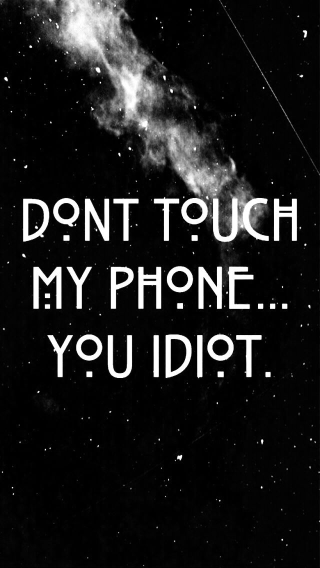 Don't touch, idiot. Tap to see more Don't Touch My Phone wallpapers, backgrounds, fondos. @mobile9