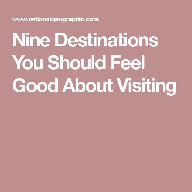 Nine Destinations You Should Feel Good About Visiting