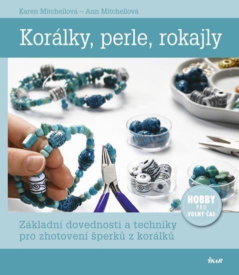 Kniha Korálky, perle, rokajly - Základní dovednosti a techniky pro zhotovení šperků z korálků | bux.cz
