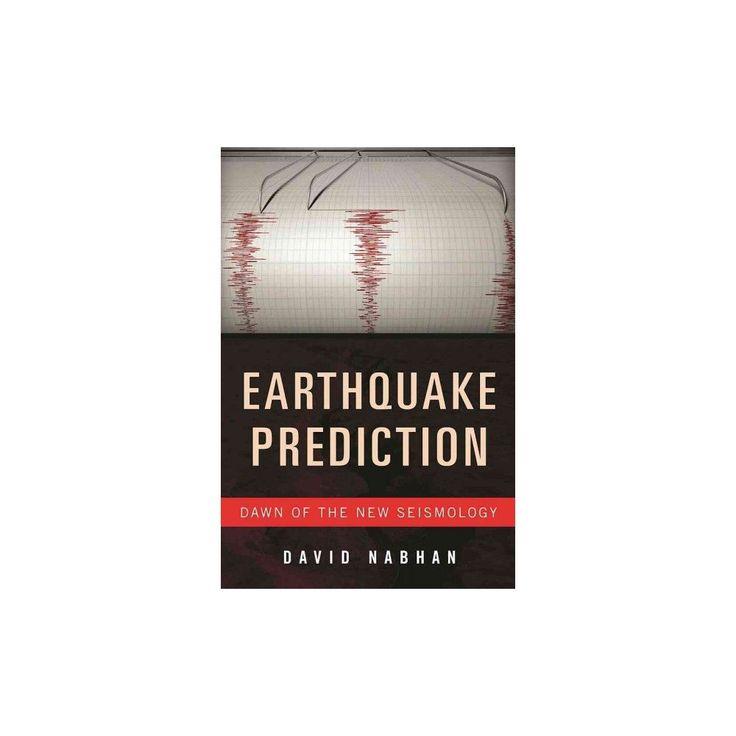 Earthquake Prediction : Dawn of the New Seismology (Hardcover) (David Nabhan)
