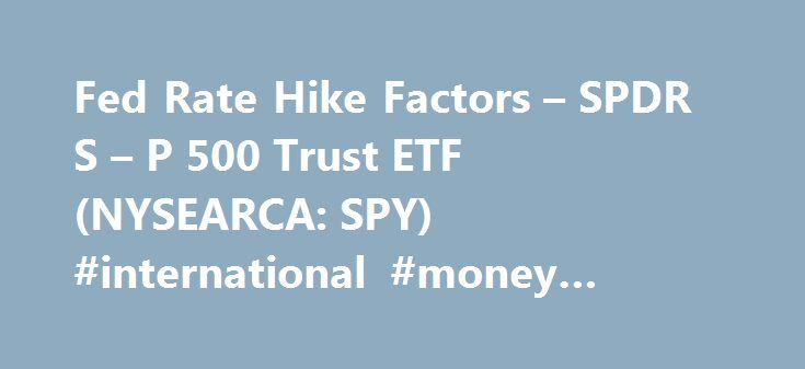"Fed Rate Hike Factors – SPDR S – P 500 Trust ETF (NYSEARCA: SPY) #international #money #exchange #values http://currency.remmont.com/fed-rate-hike-factors-spdr-s-p-500-trust-etf-nysearca-spy-international-money-exchange-values/  #rate currency exchange today # Fed Rate Hike Factors The main factors of ""to be or not to be"" nowadays are Trump and oil prices. Trump has recently criticized the Fed for leaving its rate low, and says it has been inflating the bubble on the stock market. Oil prices…"