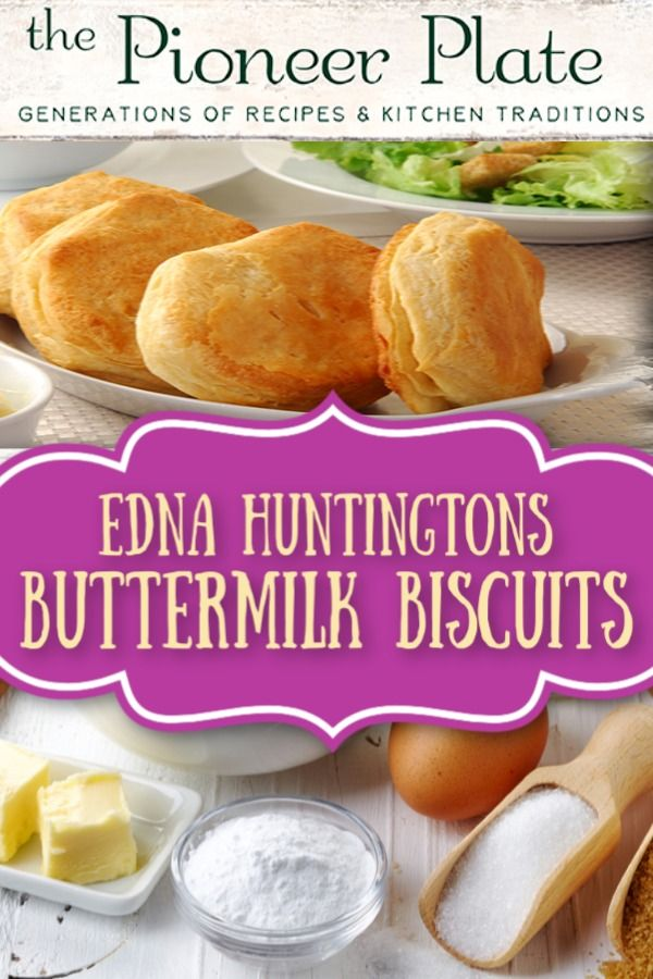 Pioneer Plate Edna Huntington S Buttermilk Lunch Biscuits Buttermilk Biscuits Buttermilk Biscuits