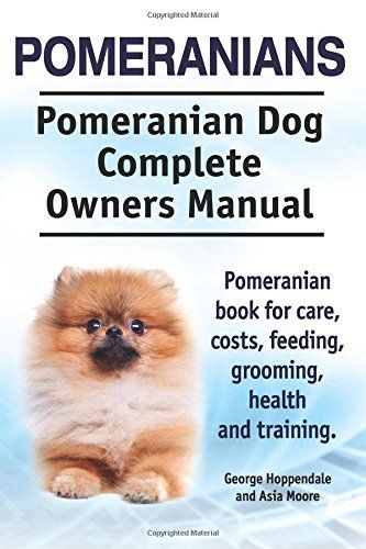 Pomeranians. Pomeranian Dog Complete Owners Manual. Pomeranian book for care, costs, feeding, grooming, health and training. - https://www.fluffymoi.com/product/pomeranians-pomeranian-dog-complete-owners-manual-pomeranian-book-for-care-costs-feeding-grooming-health-and-training/