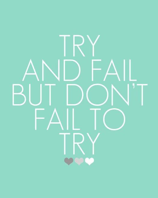 Trying Quotes: Because Not Trying Is A Way More Tragic Failure