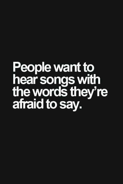 People want to hear songs with the words they're afraid to say.