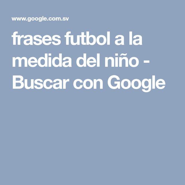 frases futbol a la medida del niño - Buscar con Google #futbolfrases