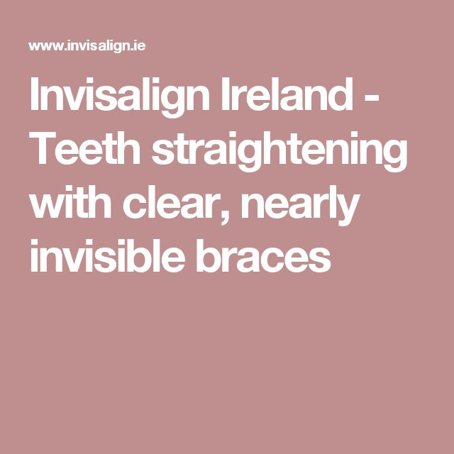 Invisalign Ireland - Teeth straightening with clear, nearly invisible braces