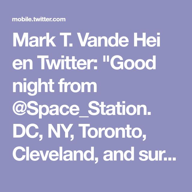 """Mark T. Vande Hei en Twitter: """"Good night from @Space_Station. DC, NY, Toronto, Cleveland, and surrounding areas! https://t.co/kxbdaaV7FW"""""""