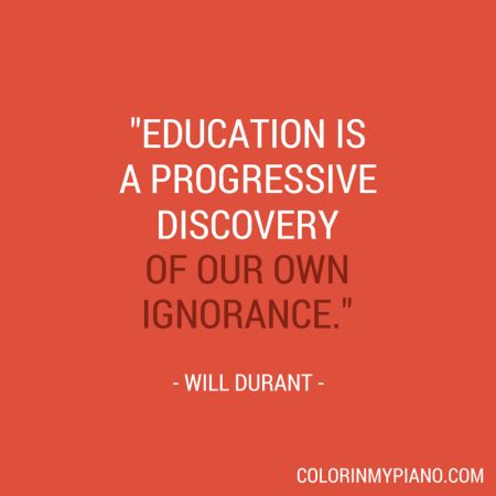 "Education is a progressive discovery of our own ignorance."" -- Will Durant #pianoteaching #inspiration"