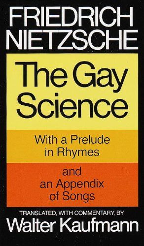 The Gay Science: With a Prelude in Rhymes and an Appendix of Songs by Friedrich Nietzsche http://www.amazon.com/dp/0394719859/ref=cm_sw_r_pi_dp_ep8Pub05VJDJX