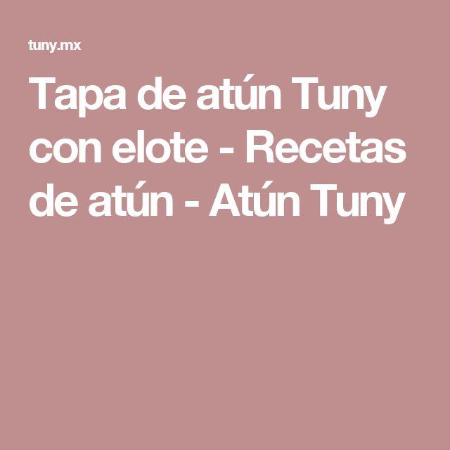 Tapa de atún Tuny con elote - Recetas de atún - Atún Tuny