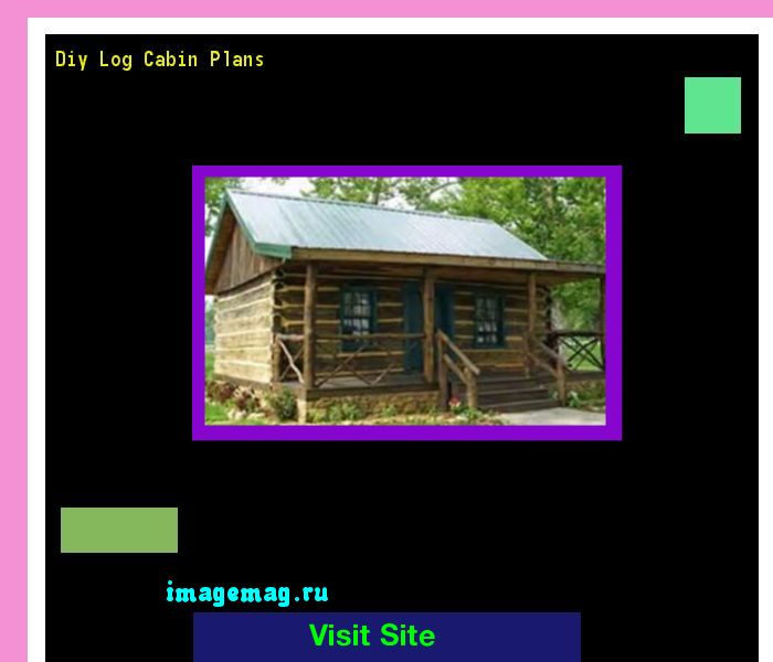 Diy Log Cabin Plans 103739 - The Best Image Search
