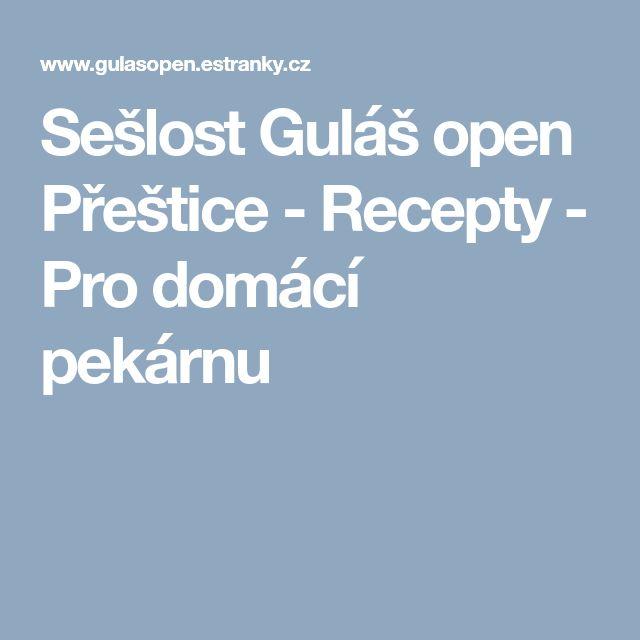 Sešlost Guláš open Přeštice - Recepty - Pro domácí pekárnu