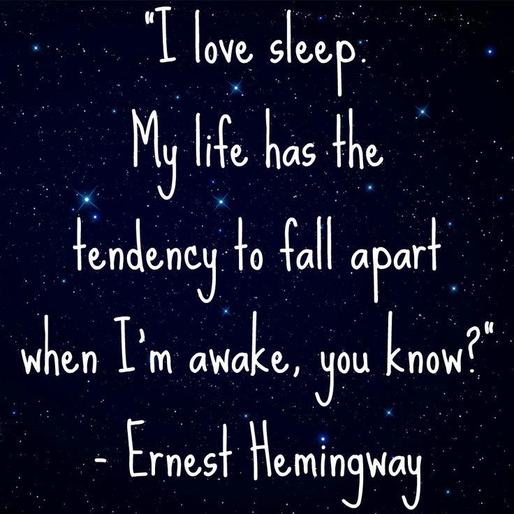 I love sleep #quote by Ernest Hemingway.