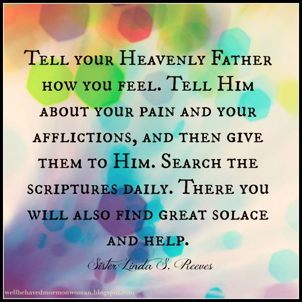 Got Pain? Me, too! Now What?: Tell your Heavenly Father how you feel. Tell Him about your pain and your afflictions, and then give them to Him. Search the scriptures daily. There you will also find great solace and help. ~ Linda S. Reeves