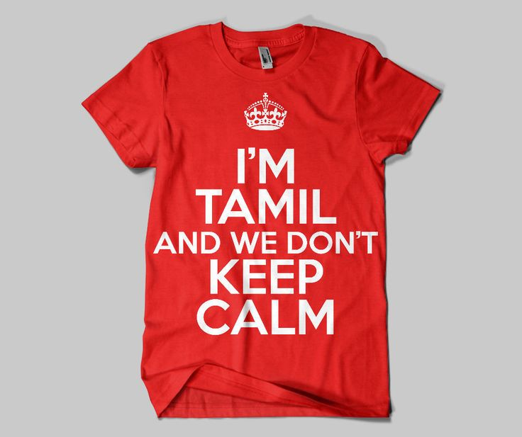 I'm Tamil And We Don't Keep Calm  http://tamiltees.com/