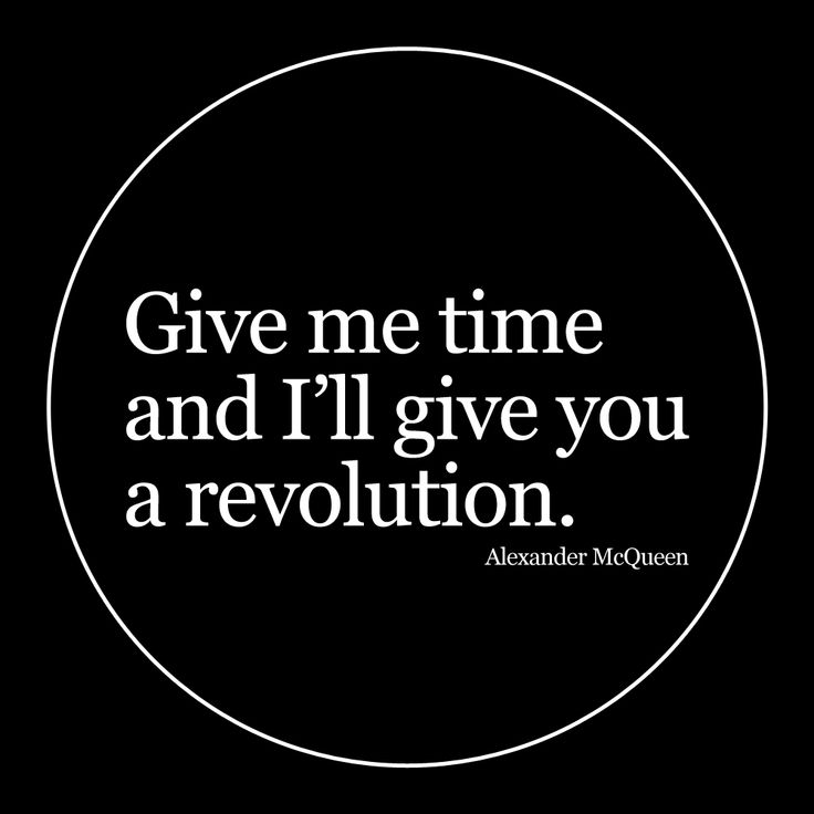 """Give me time and I'll give you a revolution"" –Alexander McQueen"
