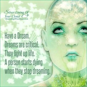 A person starts dying when they stop dreaming. –Brian Williams..._More fantastic quotes on: https://www.facebook.com/SilverLiningOfYourCloud  _Follow my Quote Blog on: http://silverliningofyourcloud.wordpress.com/