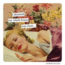 Anne Taintor - Canvas Prints / I dreamed my whole house was clean...