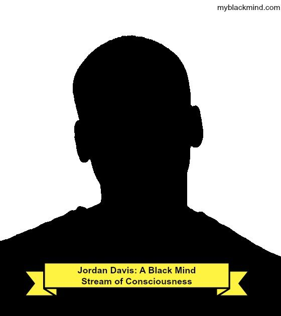 Jordan Davis: A Black Mind Stream of Consciousness