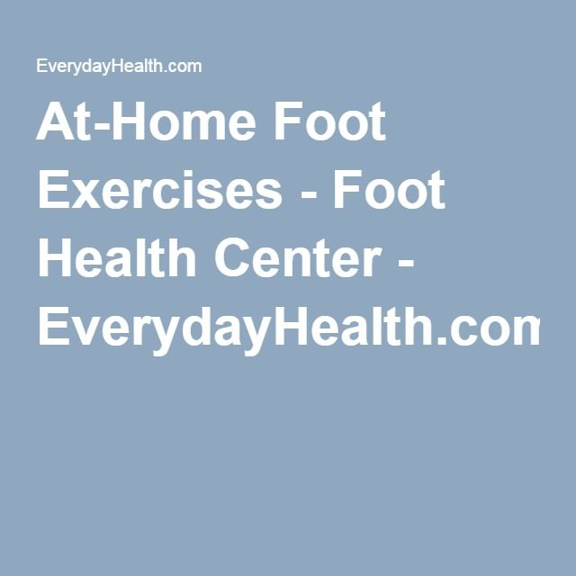At-Home Foot Exercises - Foot Health Center - EverydayHealth.com