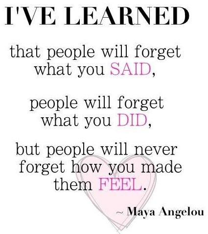\u0026quot;People will never forget how you made them feel\u0026quot; Maya