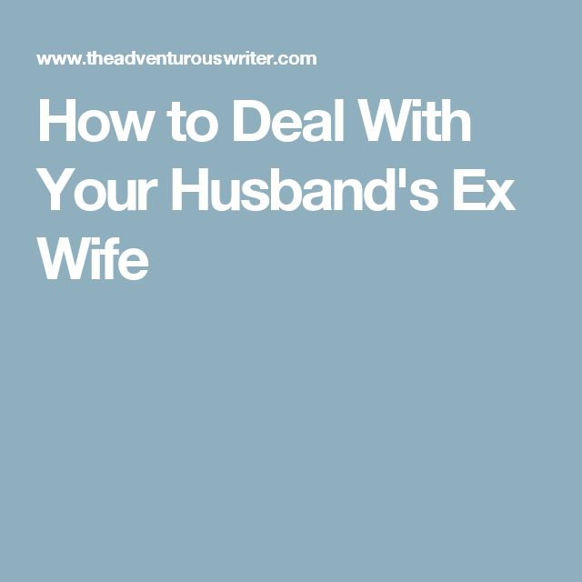 How to Deal With Your Husband's Ex Wife