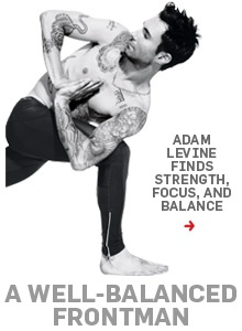 How Adam Levine finds balance: http://www.menshealth.com/celebrity-fitness/adam-levine