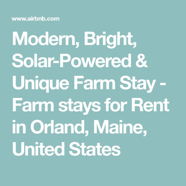 Modern, Bright, Solar-Powered &  Unique Farm Stay - Farm stays for Rent in Orland, Maine, United States