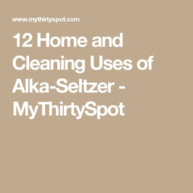 12 Home and Cleaning Uses of Alka-Seltzer - MyThirtySpot