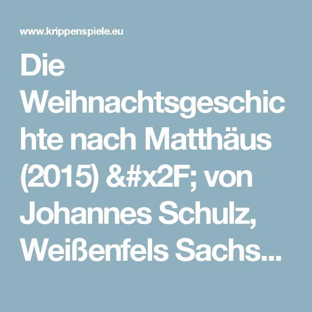 Die Weihnachtsgeschichte nach Matthäus (2015) / von Johannes Schulz, Weißenfels Sachsen-Anhalt | www.krippenspiele.eu