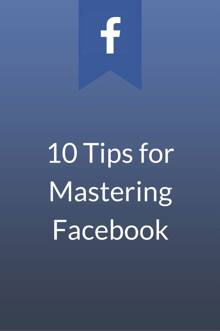 10 Tips for Mastering #Facebook