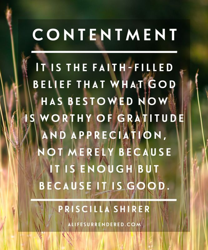 """CONTENTMENT: It is the faith-filled belief that what God has bestowed now is worthy of gratitude and appreciation, not merely because it is enough but because it is good."" --Priscilla Shirer #alifesurrendered"