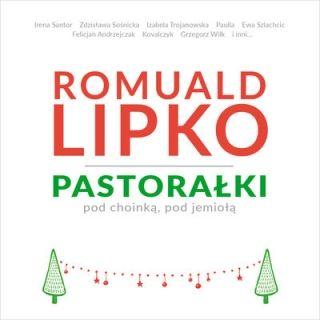 Romuald Lipko - Pastorałki pod choinką, pod jemiołą.