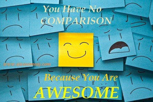 No Comparison Because You Are AWESOME